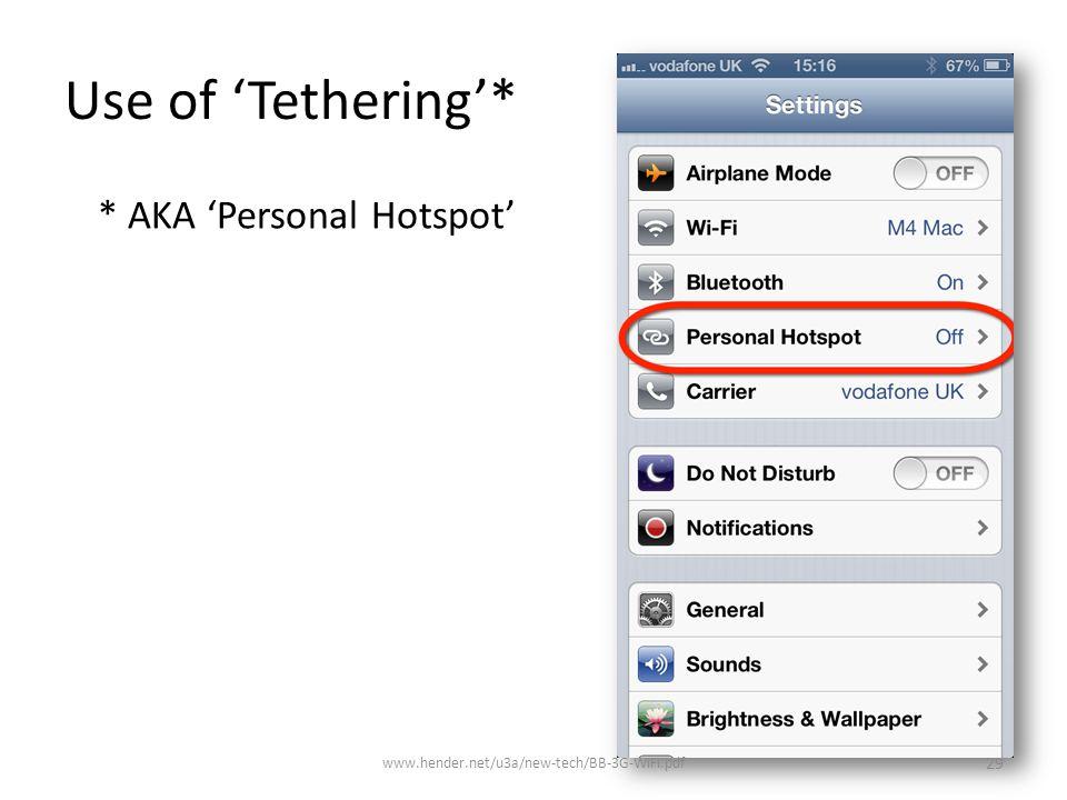 Use of 'Tethering'* * AKA 'Personal Hotspot' www.hender.net/u3a/new-tech/BB-3G-WiFi.pdf 29
