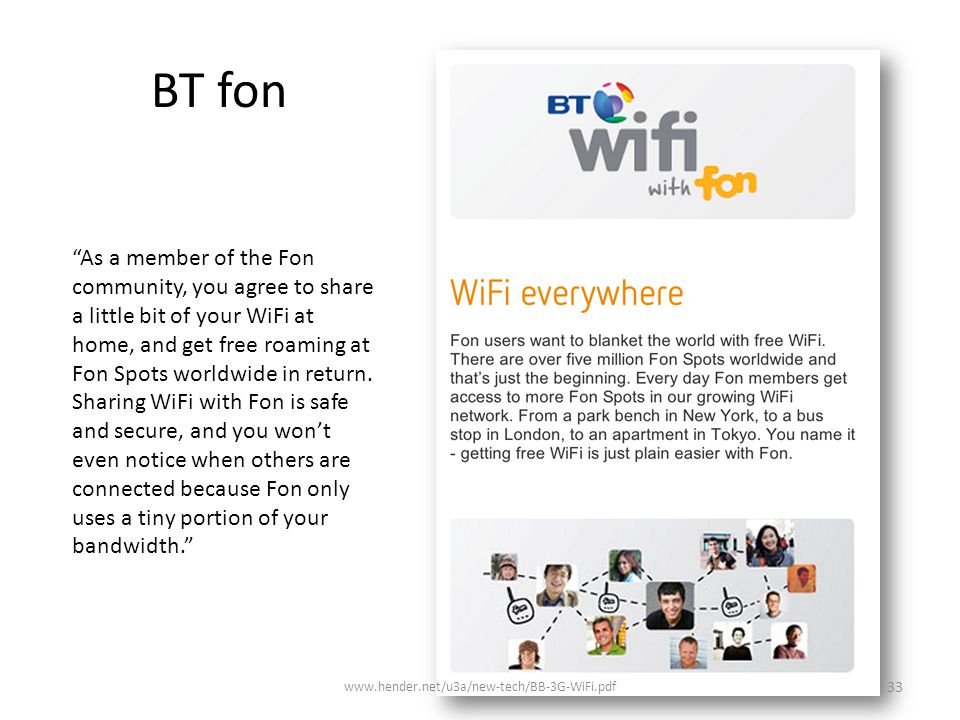 BT fon As a member of the Fon community, you agree to share a little bit of your WiFi at home, and get free roaming at Fon Spots worldwide in return.