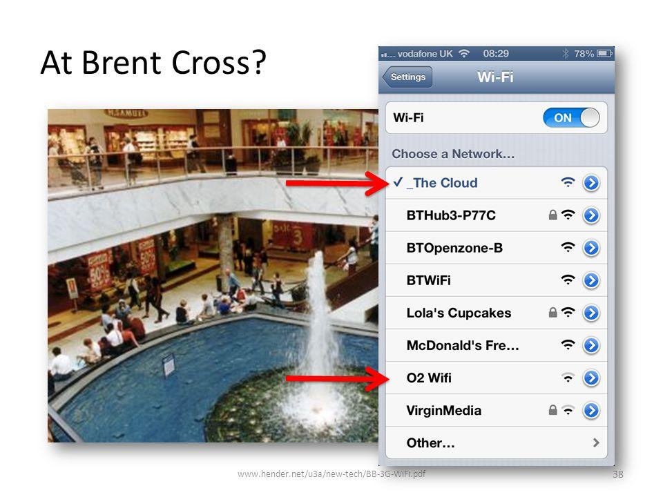 At Brent Cross? www.hender.net/u3a/new-tech/BB-3G-WiFi.pdf 38