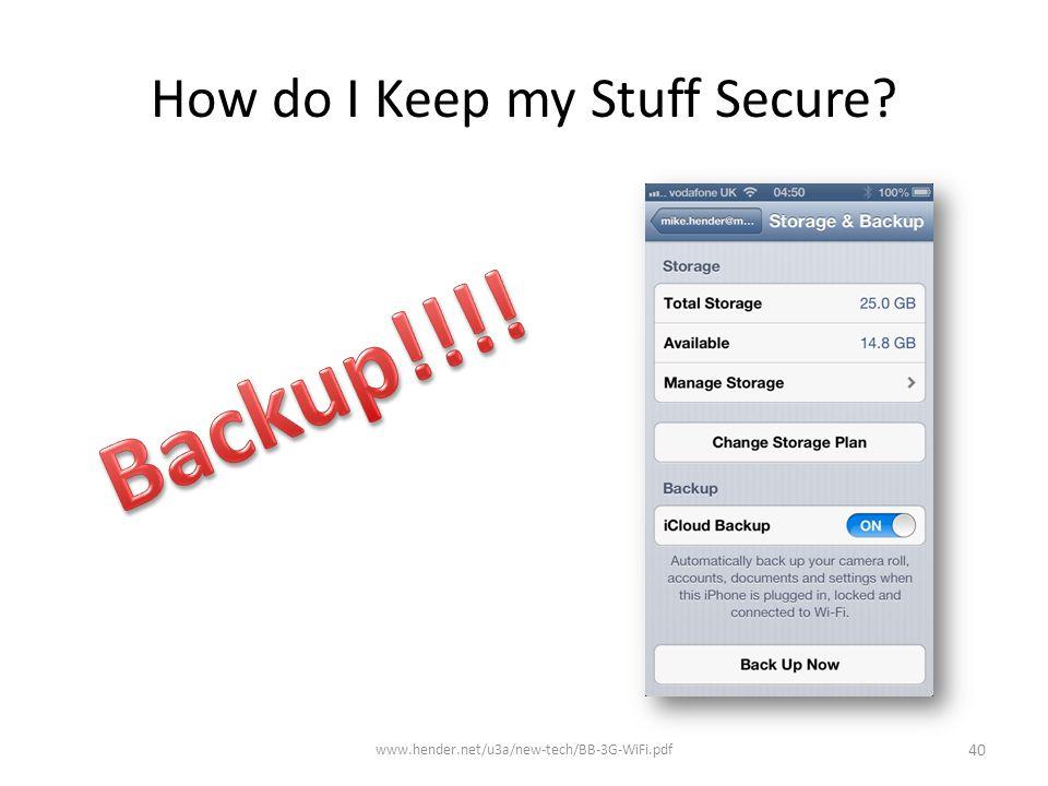 How do I Keep my Stuff Secure? www.hender.net/u3a/new-tech/BB-3G-WiFi.pdf 40