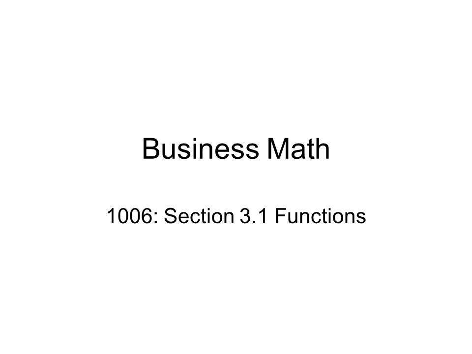 Business Math 1006: Section 3.1 Functions