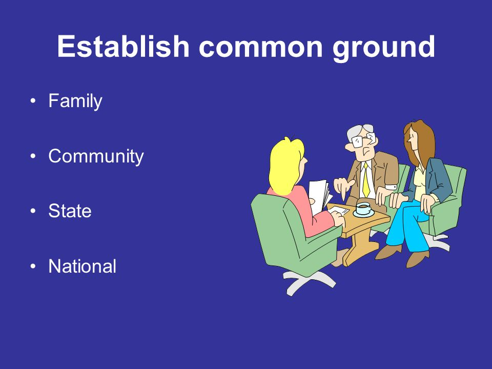 Establish common ground Family Community State National
