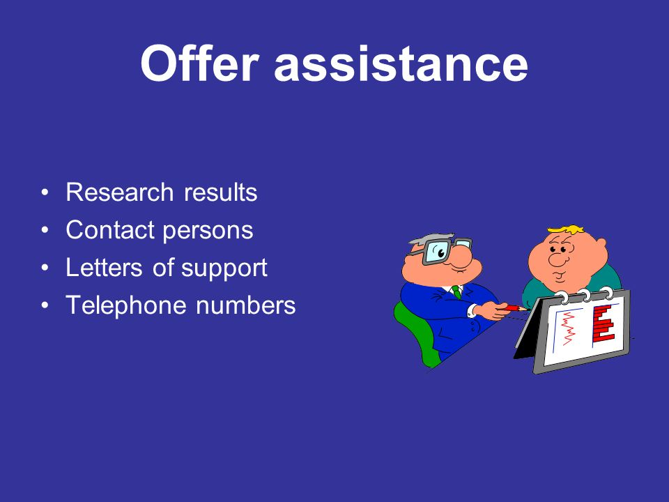 Offer assistance Research results Contact persons Letters of support Telephone numbers