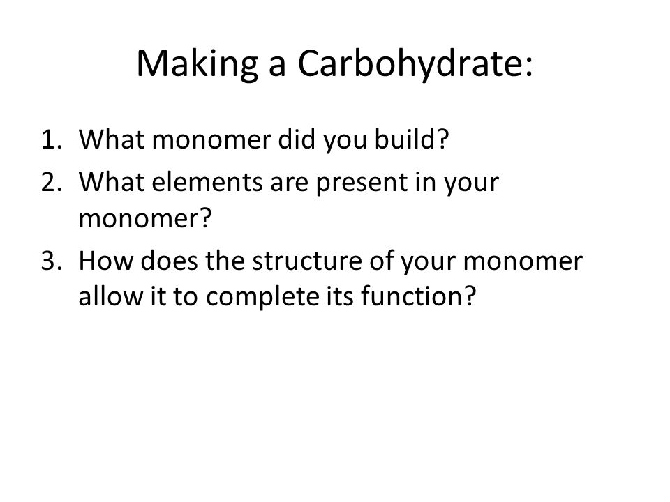 Making a Carbohydrate: 1.What monomer did you build.