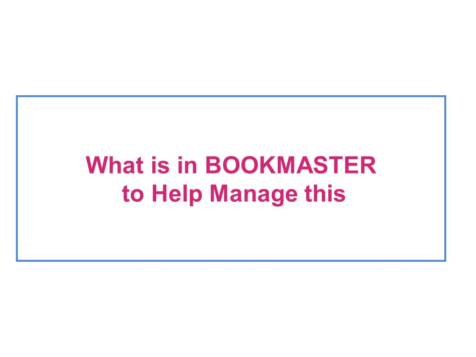 What is in BOOKMASTER to Help Manage this