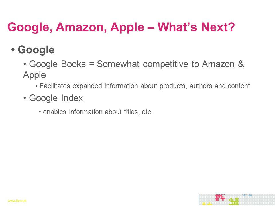 www.ibs.net 12 www.ibs.net 12 Google Google Books = Somewhat competitive to Amazon & Apple Facilitates expanded information about products, authors an