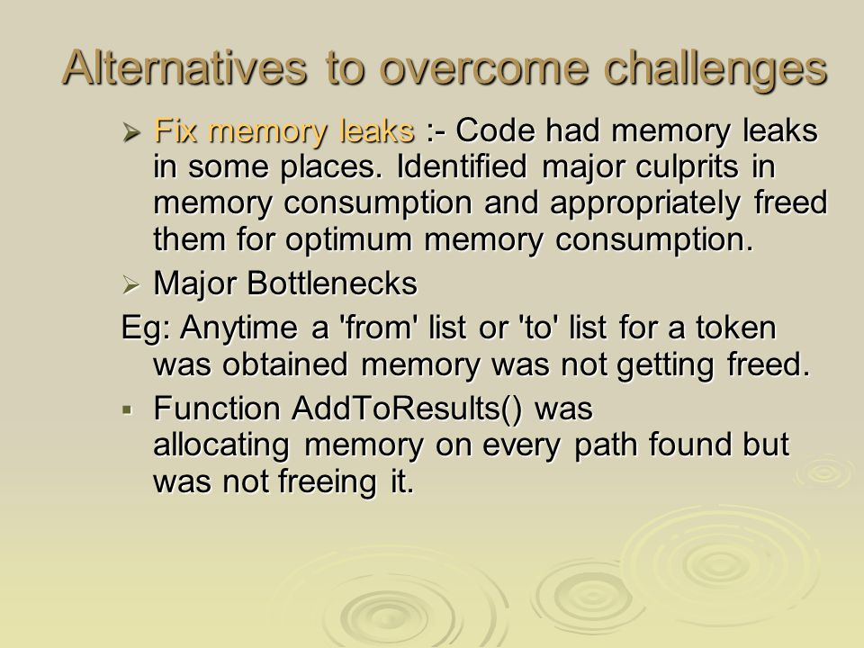 Alternatives to overcome challenges  Fix memory leaks :- Code had memory leaks in some places.