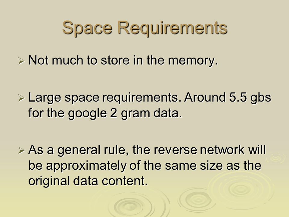 Space Requirements  Not much to store in the memory.
