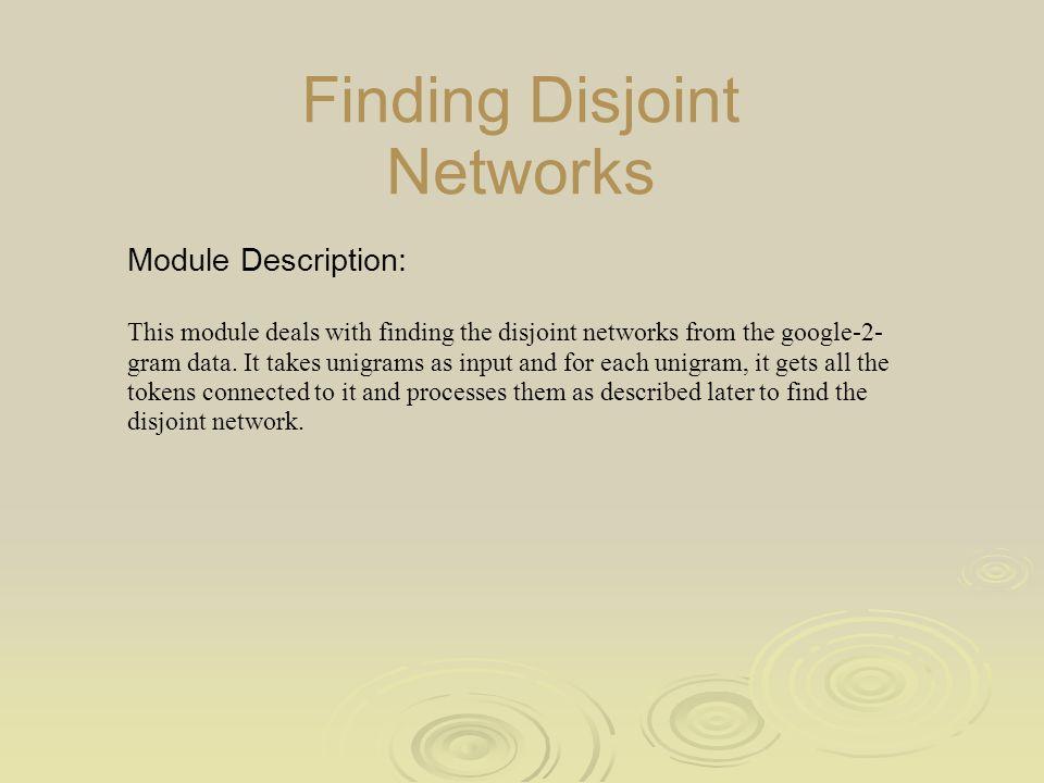 Finding Disjoint Networks Module Description: This module deals with finding the disjoint networks from the google-2- gram data.