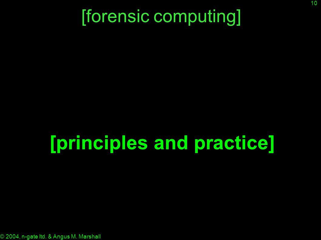 10 © 2004, n-gate ltd. & Angus M. Marshall [forensic computing] [principles and practice]