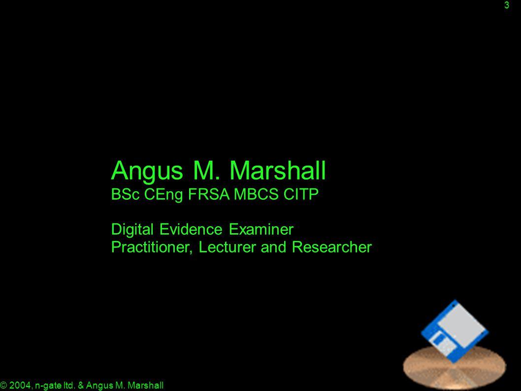 3 © 2004, n-gate ltd. & Angus M. Marshall Angus M.
