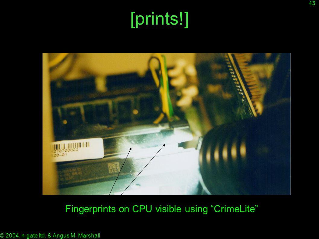 43 © 2004, n-gate ltd. & Angus M. Marshall [prints!] Fingerprints on CPU visible using CrimeLite