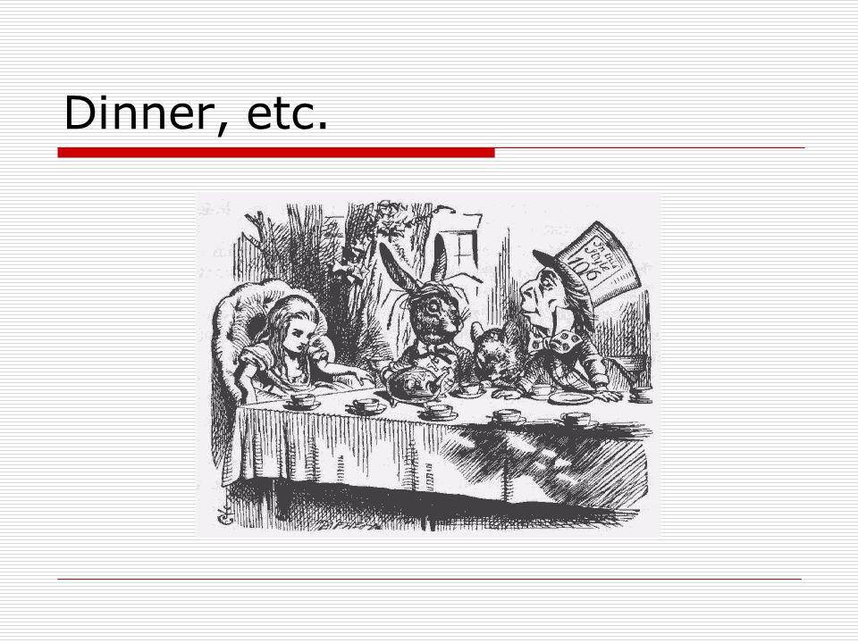 Dinner, etc.