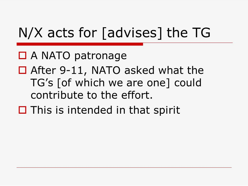 N/X acts for [advises] the TG  A NATO patronage  After 9-11, NATO asked what the TG's [of which we are one] could contribute to the effort.