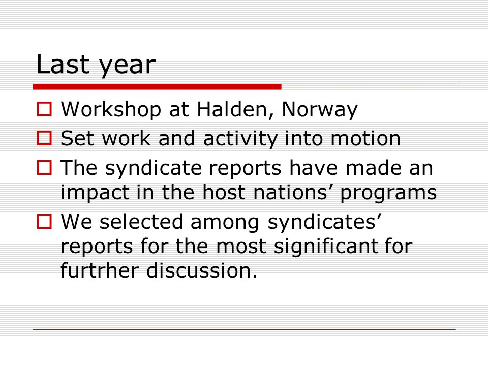 Last year  Workshop at Halden, Norway  Set work and activity into motion  The syndicate reports have made an impact in the host nations' programs 