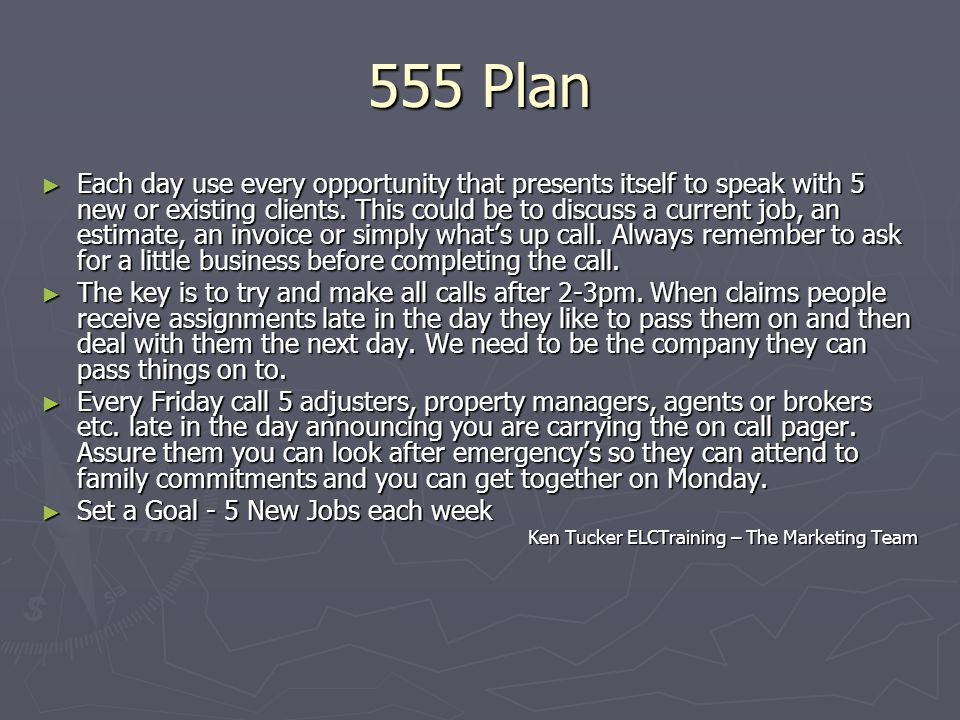 555 Plan ► Each day use every opportunity that presents itself to speak with 5 new or existing clients.
