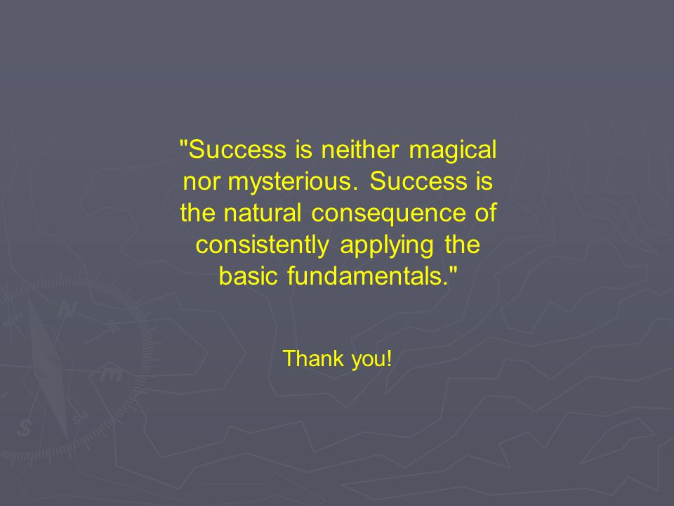 Success is neither magical nor mysterious.