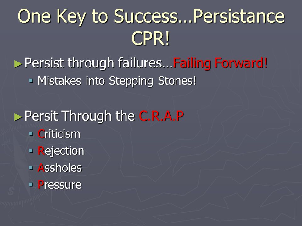 One Key to Success…Persistance CPR. ► Persist through failures…Failing Forward.