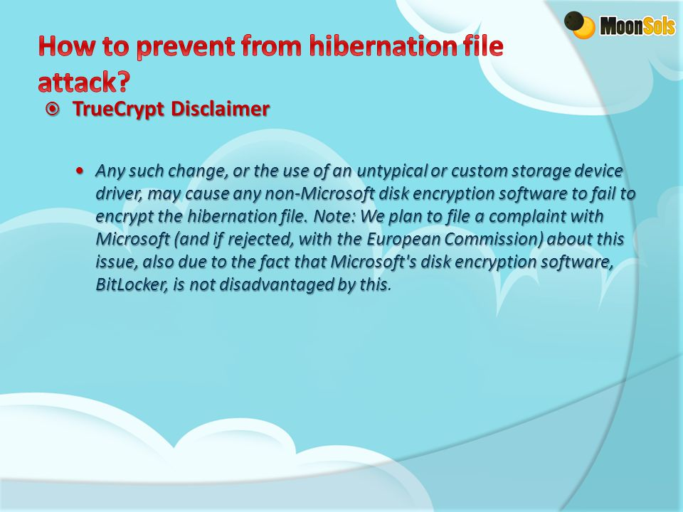  TrueCrypt Disclaimer Any such change, or the use of an untypical or custom storage device driver, may cause any non-Microsoft disk encryption softwa