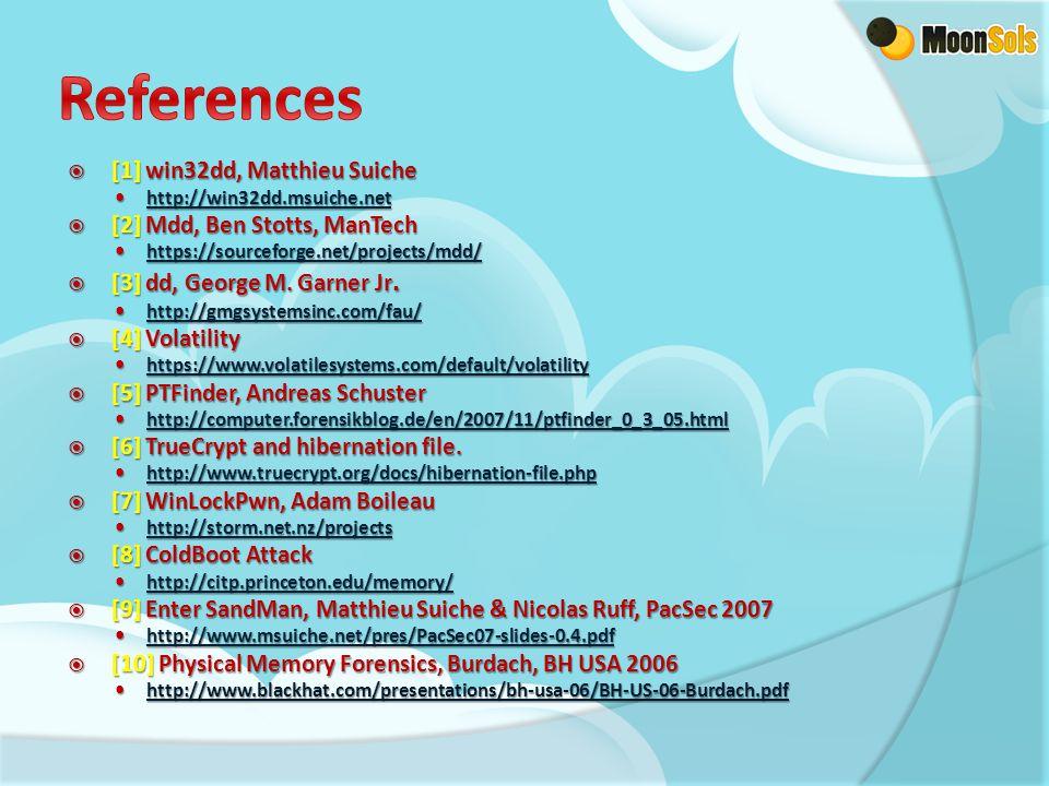  [1] win32dd, Matthieu Suiche http://win32dd.msuiche.net http://win32dd.msuiche.net http://win32dd.msuiche.net  [2] Mdd, Ben Stotts, ManTech https://sourceforge.net/projects/mdd/ https://sourceforge.net/projects/mdd/ https://sourceforge.net/projects/mdd/  [3] dd, George M.