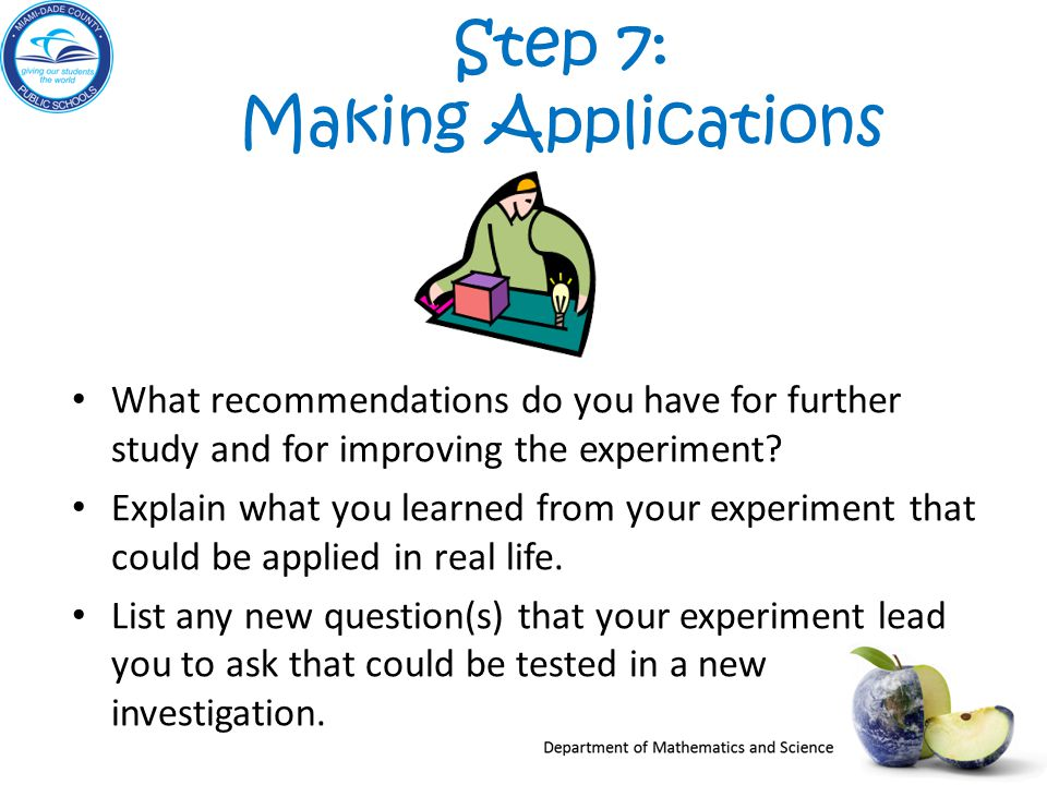 Step 7: Making Applications What recommendations do you have for further study and for improving the experiment.