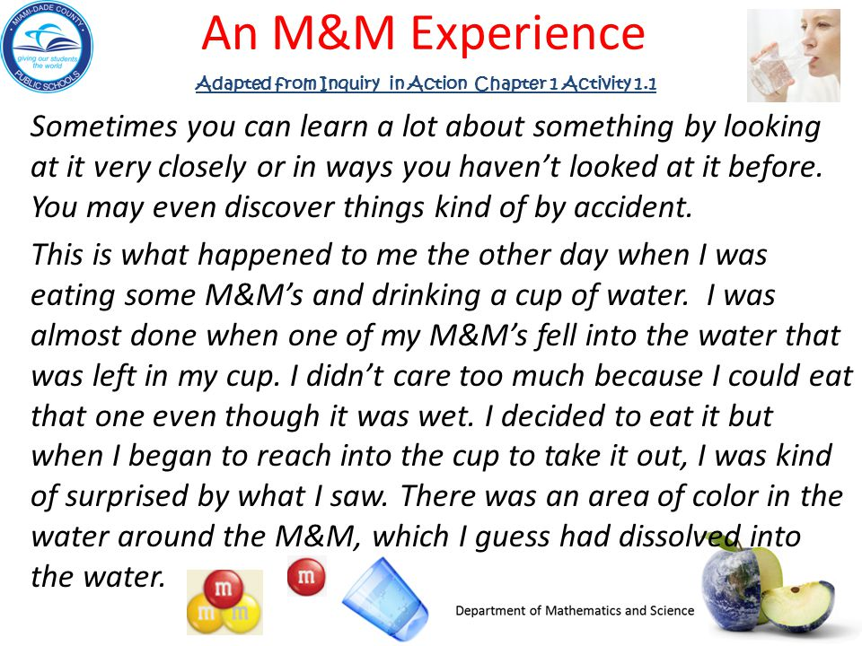 An M&M Experience Sometimes you can learn a lot about something by looking at it very closely or in ways you haven't looked at it before.