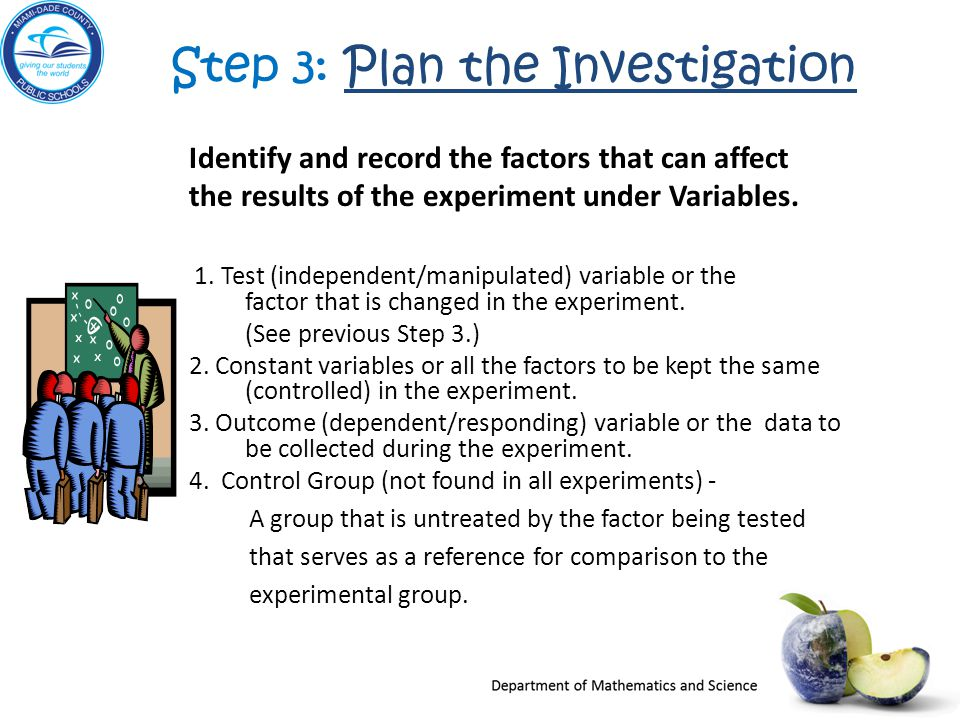 Step 3: Plan the InvestigationPlan the Investigation Identify and record the factors that can affect the results of the experiment under Variables.
