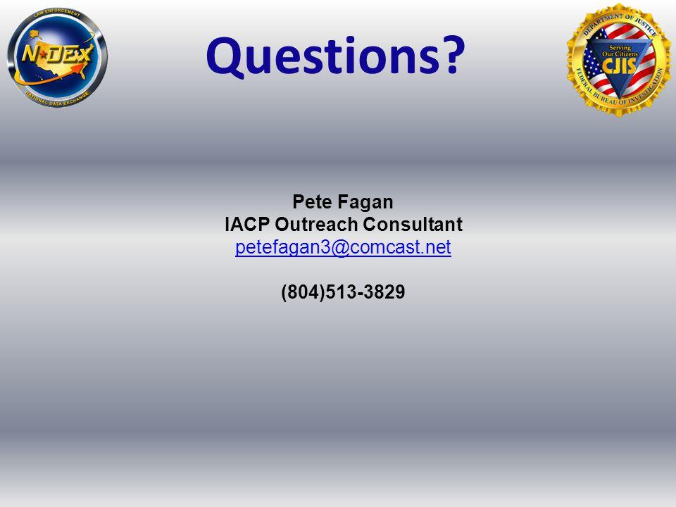 Questions? Pete Fagan IACP Outreach Consultant petefagan3@comcast.net (804)513-3829
