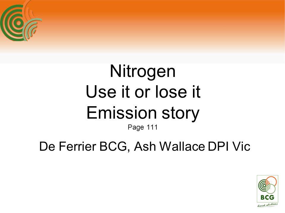Nitrogen Use it or lose it Emission story Page 111 De Ferrier BCG, Ash Wallace DPI Vic