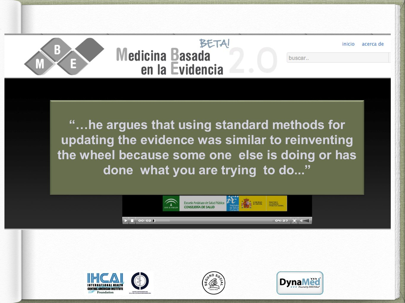 …he argues that using standard methods for updating the evidence was similar to reinventing the wheel because some one else is doing or has done what you are trying to do... …he argues that using standard methods for updating the evidence was similar to reinventing the wheel because some one else is doing or has done what you are trying to do...
