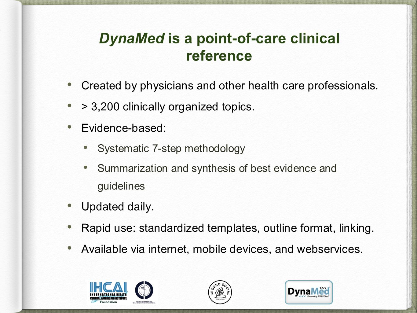 DynaMed is a point-of-care clinical reference Created by physicians and other health care professionals. > 3,200 clinically organized topics. Evidence