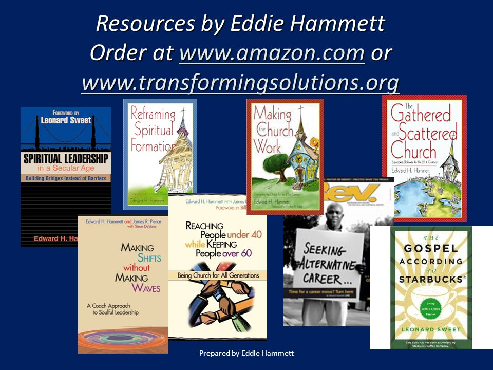 Resources by Eddie Hammett Order at www.amazon.comwww.amazon.com www.amazon.com www.amazon.comor www.transformingsolutions.org Prepared by Eddie Hammett