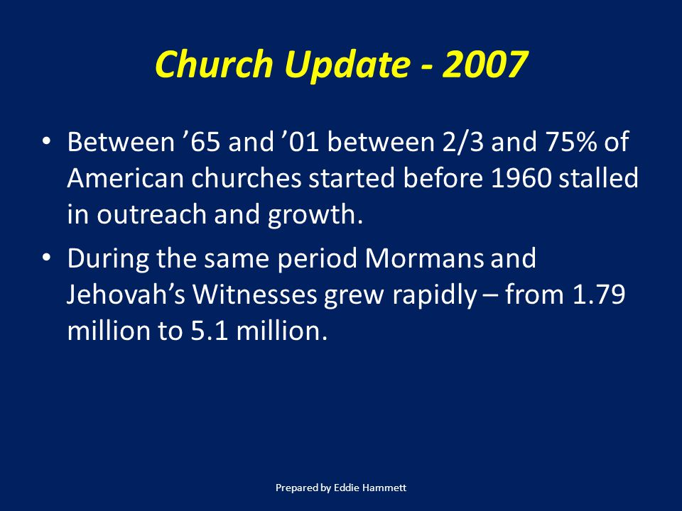 Church Update - 2007 Between '65 and '01 between 2/3 and 75% of American churches started before 1960 stalled in outreach and growth.