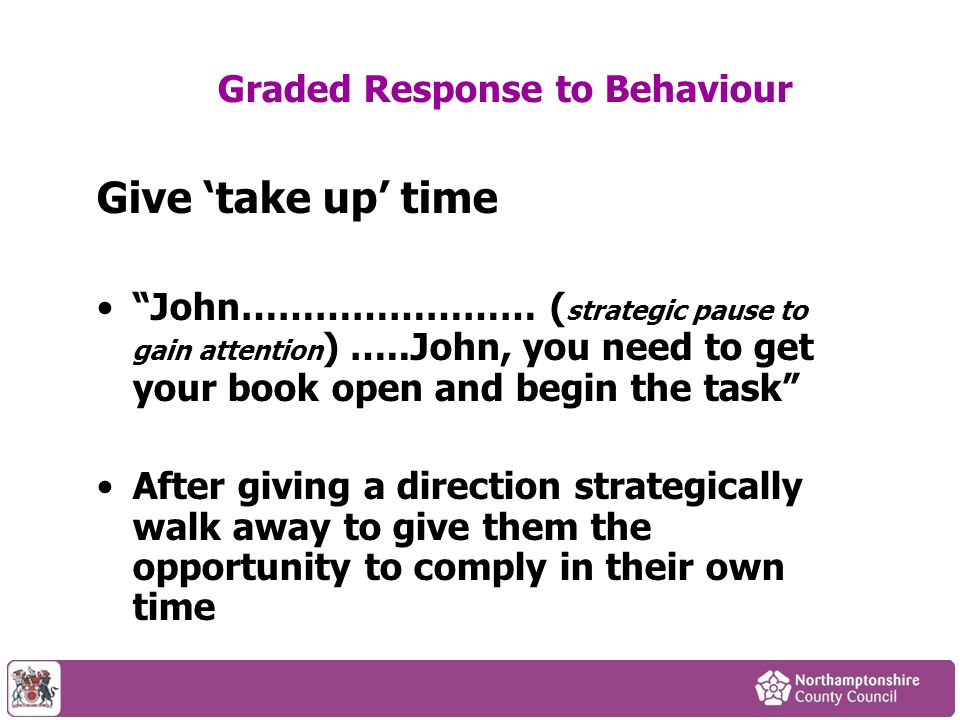 """Give 'take up' time """"John…………………… ( strategic pause to gain attention ) …..John, you need to get your book open and begin the task"""" After giving a dir"""
