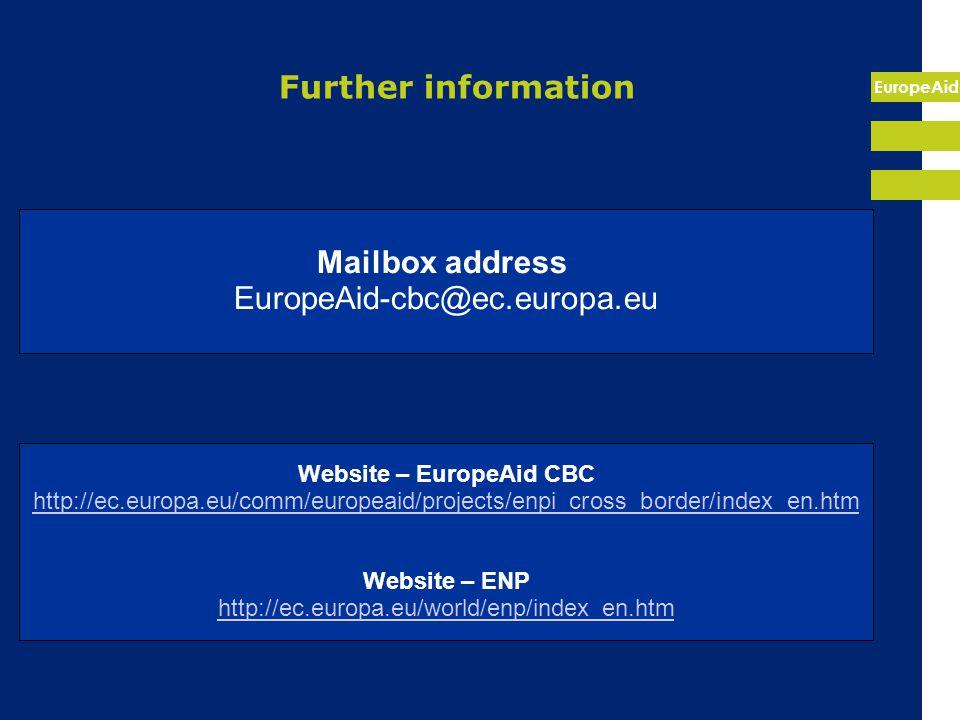 EuropeAid Further information Mailbox address EuropeAid-cbc@ec.europa.eu Website – EuropeAid CBC http://ec.europa.eu/comm/europeaid/projects/enpi_cross_border/index_en.htm Website – ENP http://ec.europa.eu/world/enp/index_en.htm