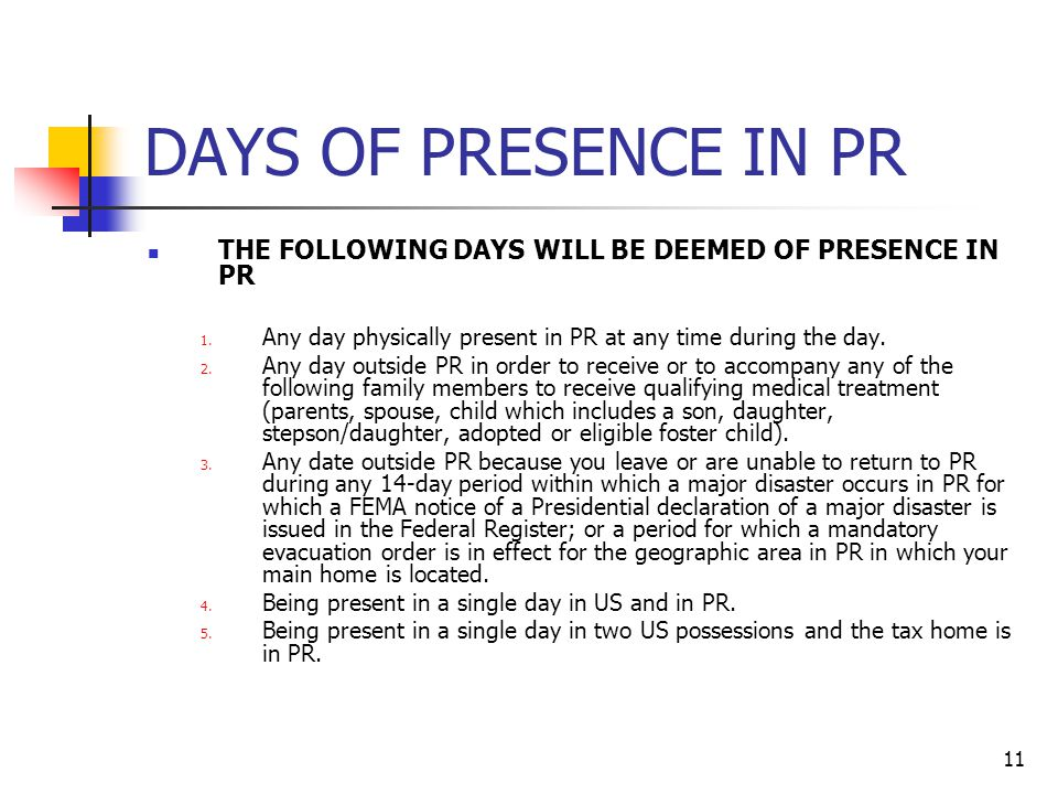 11 DAYS OF PRESENCE IN PR THE FOLLOWING DAYS WILL BE DEEMED OF PRESENCE IN PR 1. Any day physically present in PR at any time during the day. 2. Any d