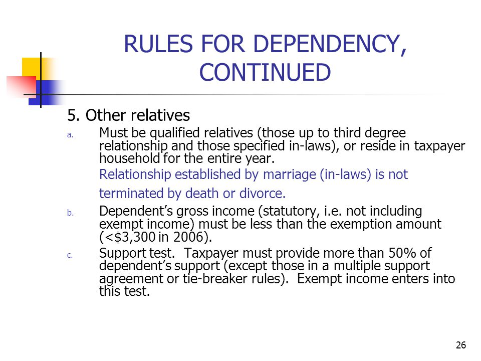 26 RULES FOR DEPENDENCY, CONTINUED 5. Other relatives a. Must be qualified relatives (those up to third degree relationship and those specified in-law