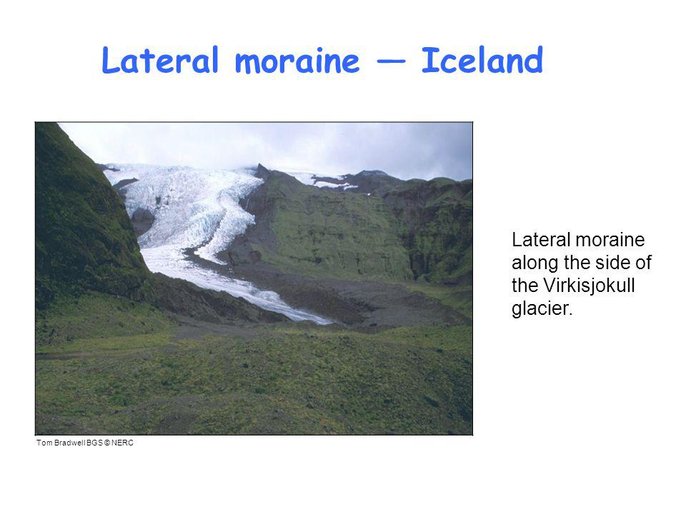 Lateral moraine — Iceland Tom Bradwell BGS © NERC Lateral moraine along the side of the Virkisjokull glacier.