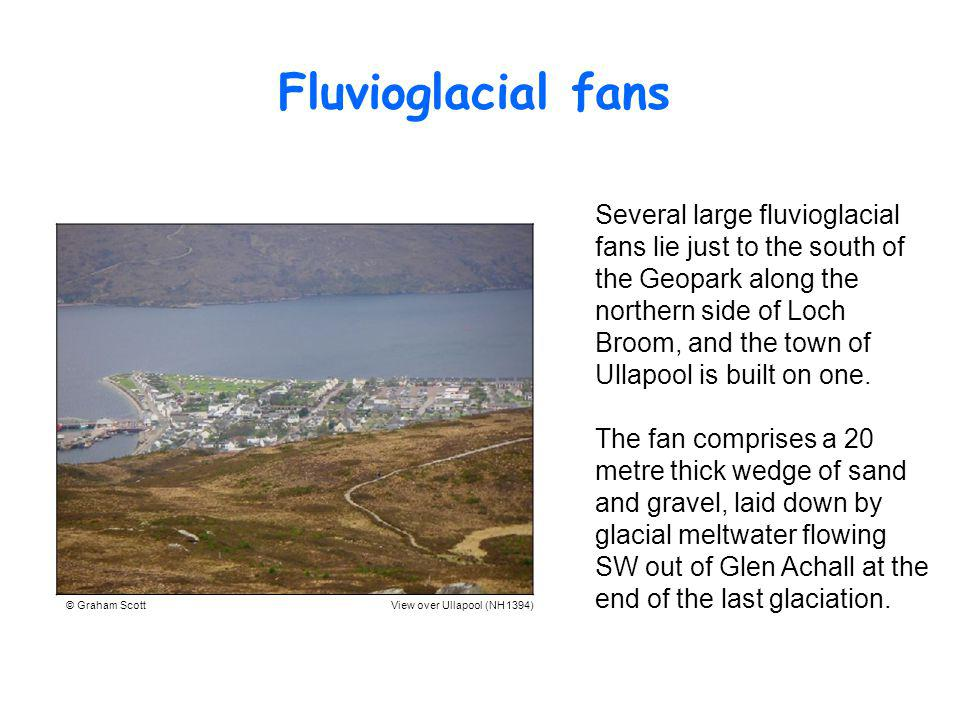 Several large fluvioglacial fans lie just to the south of the Geopark along the northern side of Loch Broom, and the town of Ullapool is built on one.