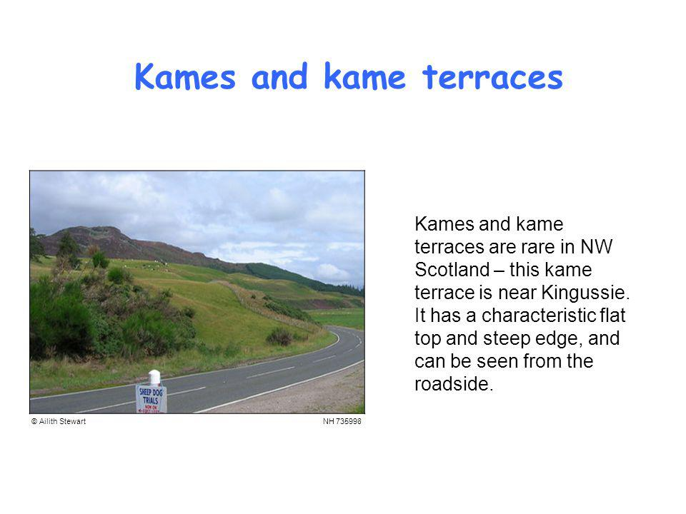 Kames and kame terraces Kames and kame terraces are rare in NW Scotland – this kame terrace is near Kingussie.