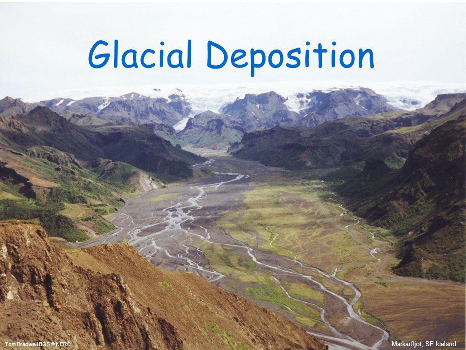 Glacial Deposition Tom Bradwell BGS © NERC Markarfljot, SE Iceland