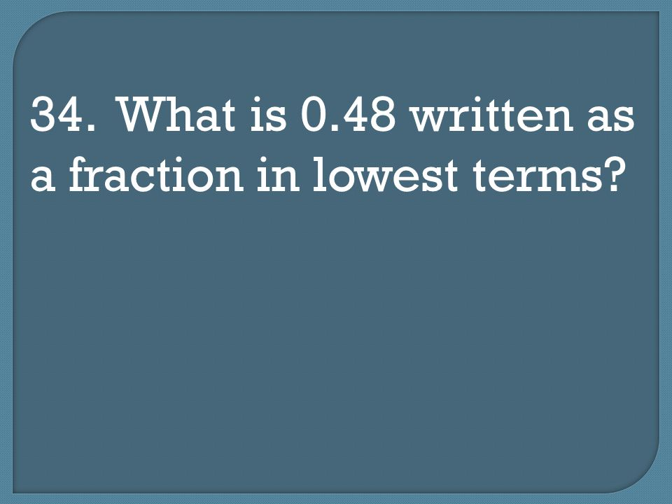 34. What is 0.48 written as a fraction in lowest terms