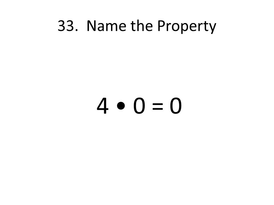 33. Name the Property 4 0 = 0