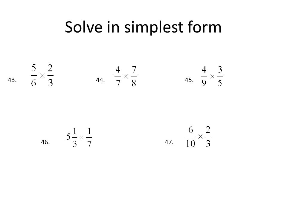 Solve in simplest form 43.44. 45. 47.46.