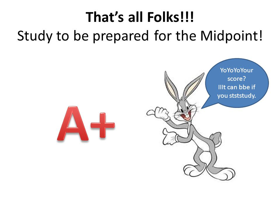 That's all Folks!!. Study to be prepared for the Midpoint.