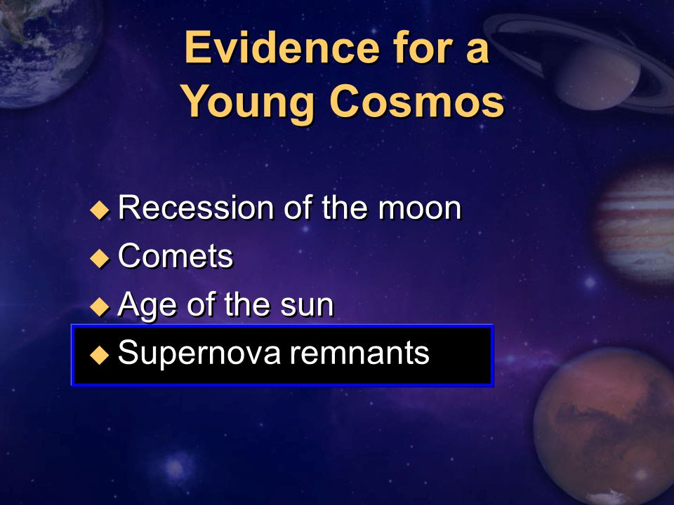 u Recession of the moon u Comets u Age of the sun u Supernova remnants u Recession of the moon u Comets u Age of the sun u Supernova remnants Evidence for a Young Cosmos