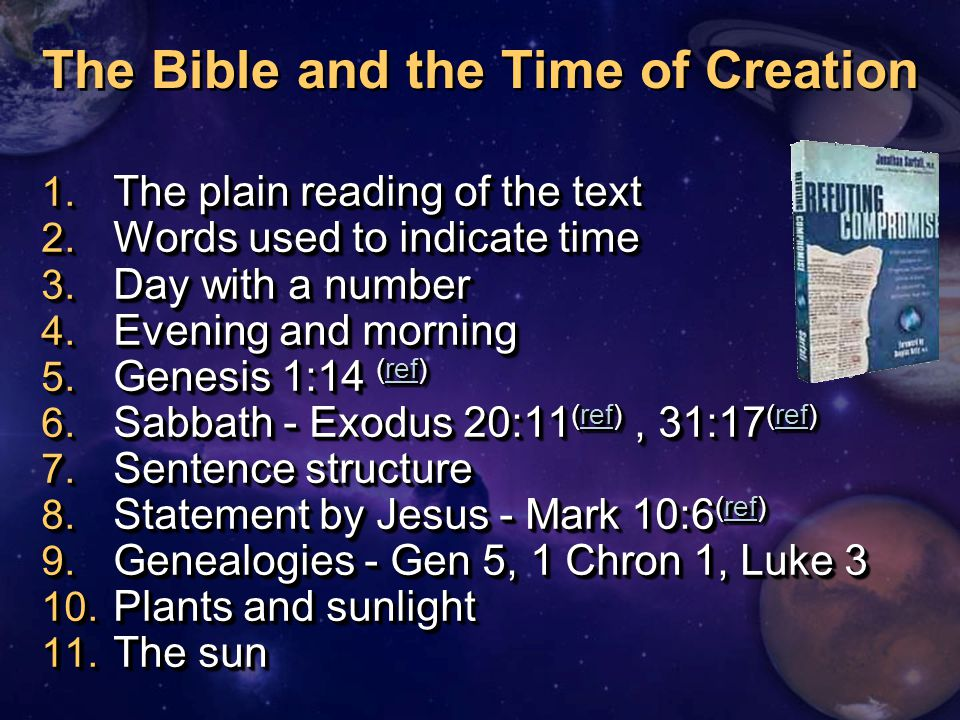 1. The plain reading of the text 2. Words used to indicate time 3. Day with a number 4. Evening and morning 5. Genesis 1:14 (ref) ref 6. Sabbath - Exo