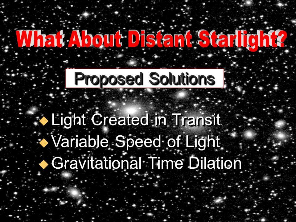 u Light Created in Transit u Variable Speed of Light u Gravitational Time Dilation u Light Created in Transit u Variable Speed of Light u Gravitational Time Dilation Proposed Solutions