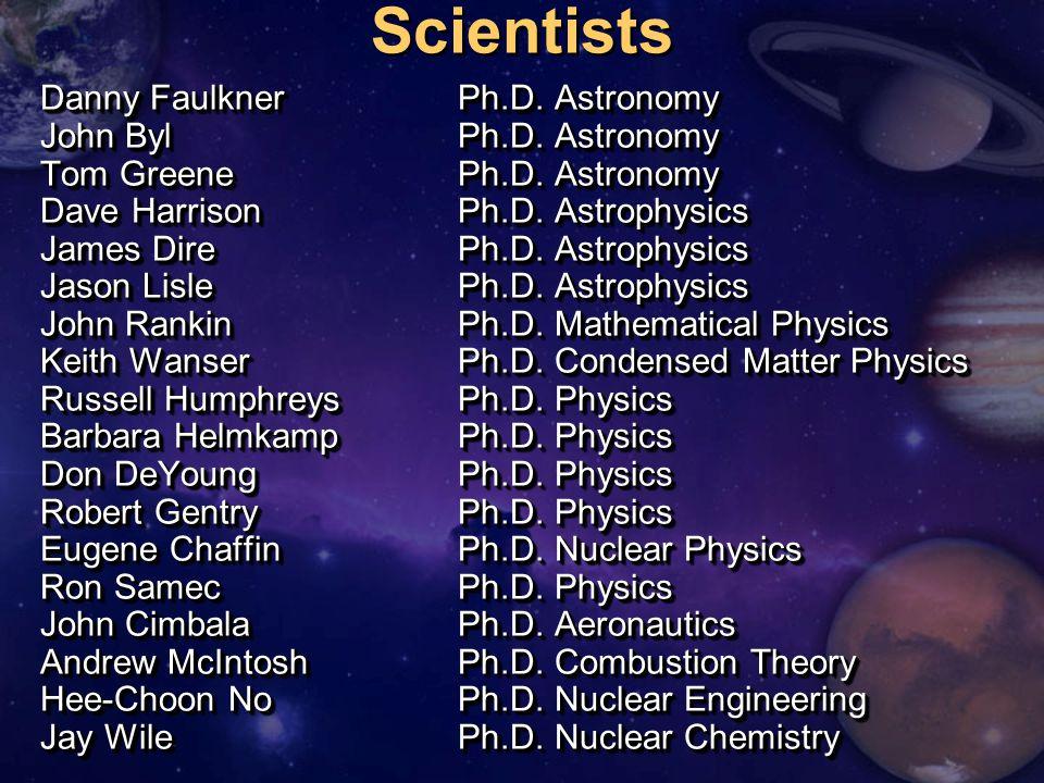 Danny FaulknerPh.D.Astronomy John BylPh.D. Astronomy Tom GreenePh.D.