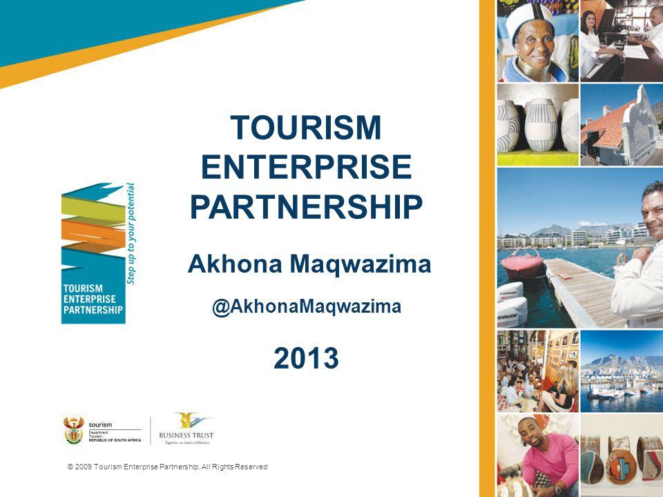 TOURISM ENTERPRISE PARTNERSHIP Akhona Maqwazima @AkhonaMaqwazima 2013 © 2009 Tourism Enterprise Partnership.